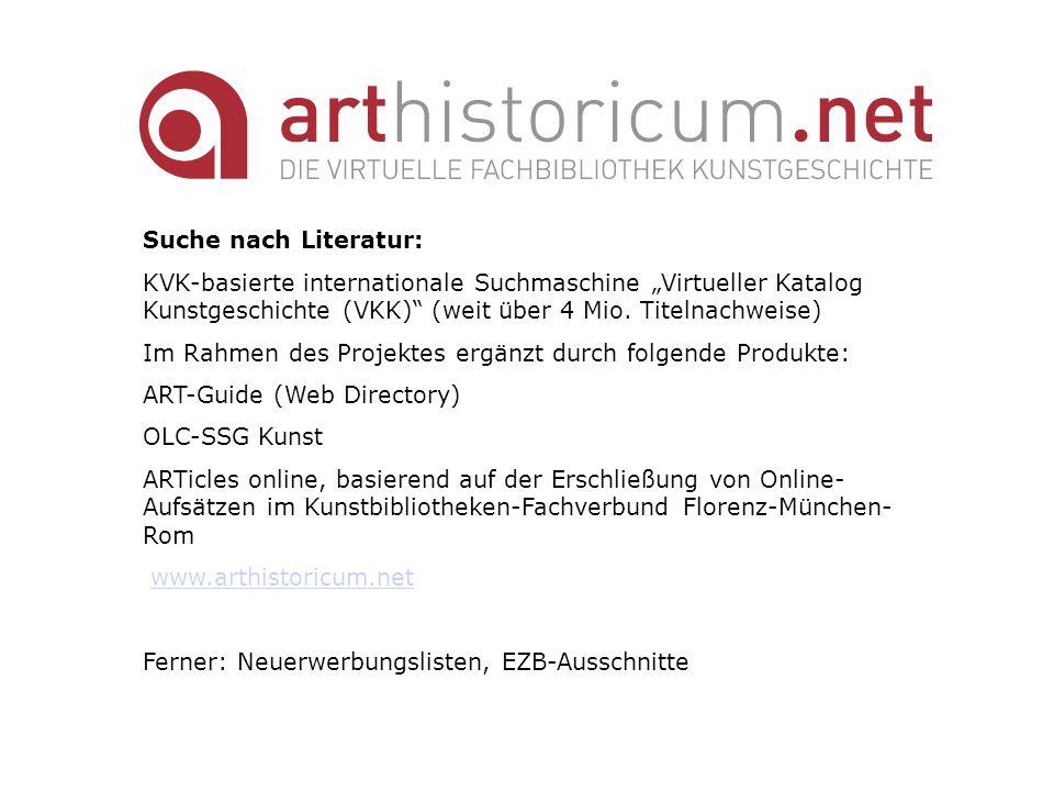 Suche nach Literatur: KVK-basierte internationale Suchmaschine Virtueller Katalog Kunstgeschichte (VKK) (weit über 4 Mio. Titelnachweise) Im Rahmen de