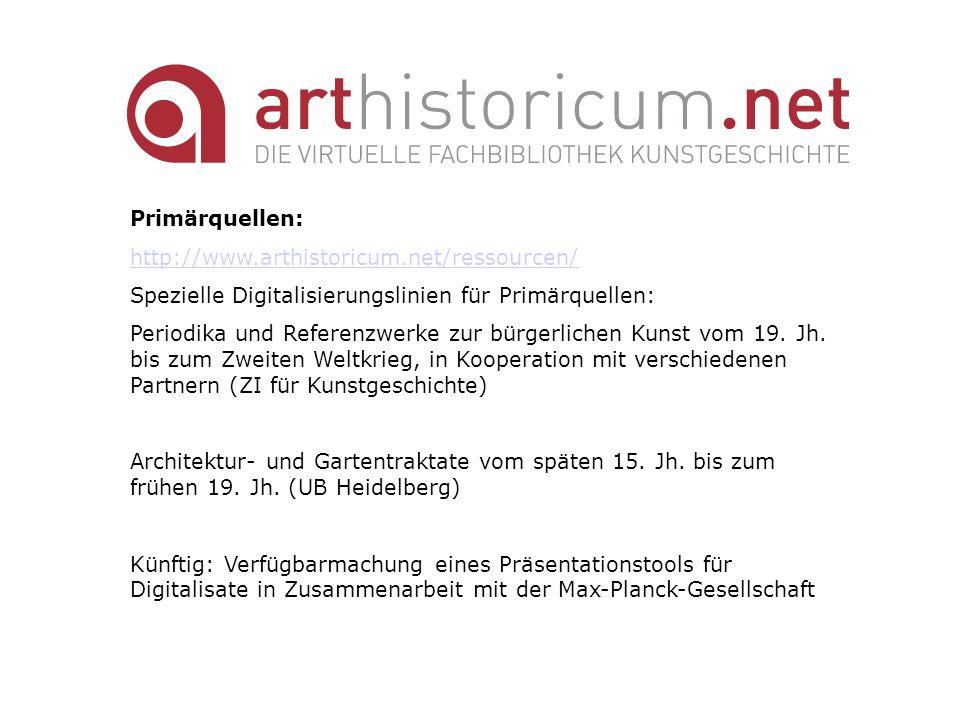Primärquellen: http://www.arthistoricum.net/ressourcen/ Spezielle Digitalisierungslinien für Primärquellen: Periodika und Referenzwerke zur bürgerlich