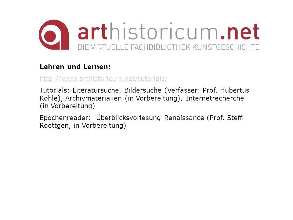 Lehren und Lernen: http://www.arthistoricum.net/tutorials/ Tutorials: Literatursuche, Bildersuche (Verfasser: Prof. Hubertus Kohle), Archivmaterialien