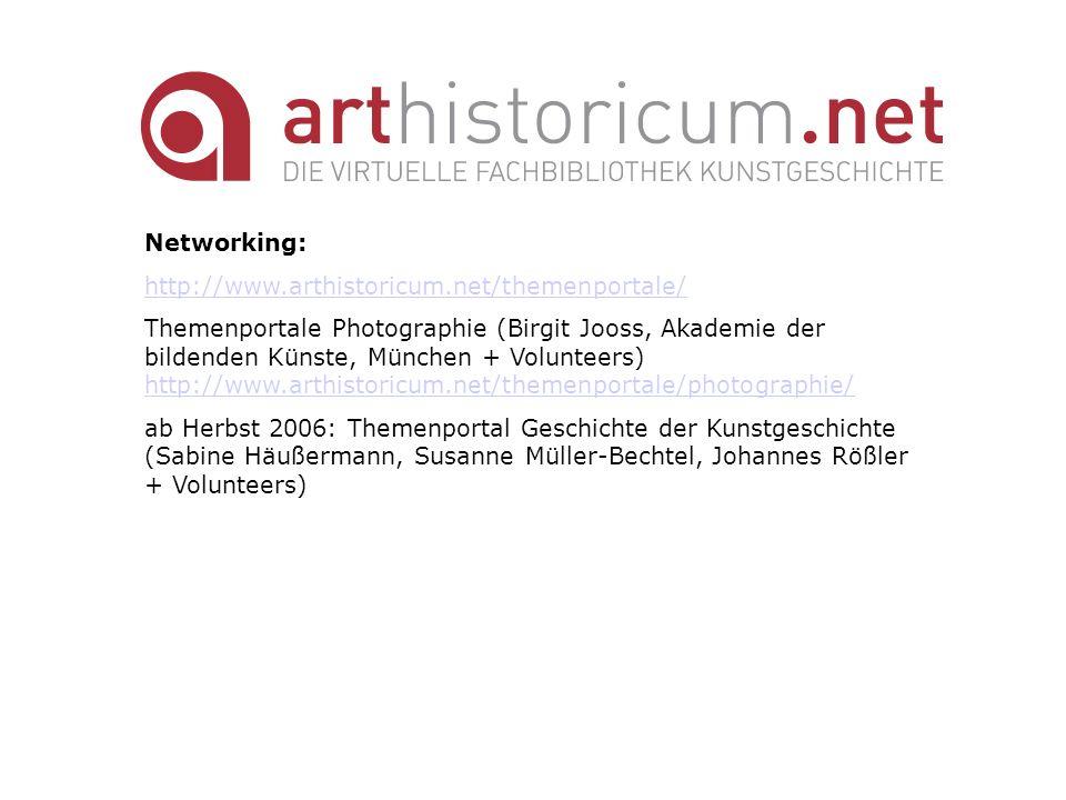 Networking: http://www.arthistoricum.net/themenportale/ Themenportale Photographie (Birgit Jooss, Akademie der bildenden Künste, München + Volunteers)