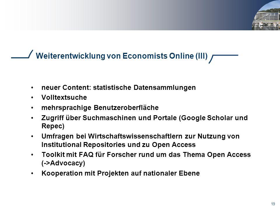 19 Weiterentwicklung von Economists Online (III) neuer Content: statistische Datensammlungen Volltextsuche mehrsprachige Benutzeroberfläche Zugriff üb