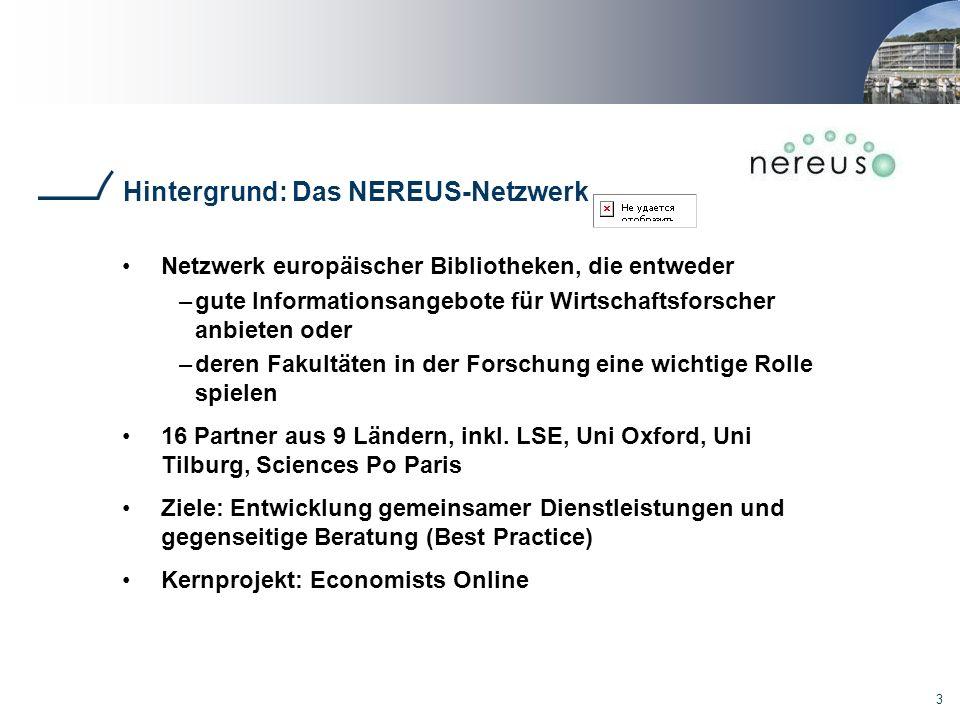 3 Hintergrund: Das NEREUS-Netzwerk Netzwerk europäischer Bibliotheken, die entweder –gute Informationsangebote für Wirtschaftsforscher anbieten oder –