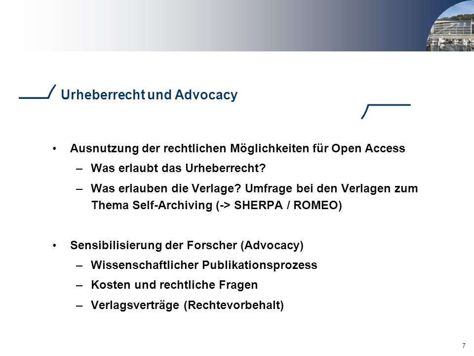 7 Urheberrecht und Advocacy Ausnutzung der rechtlichen Möglichkeiten für Open Access –Was erlaubt das Urheberrecht? –Was erlauben die Verlage? Umfrage