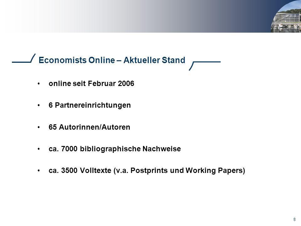 8 Economists Online – Aktueller Stand online seit Februar 2006 6 Partnereinrichtungen 65 Autorinnen/Autoren ca. 7000 bibliographische Nachweise ca. 35