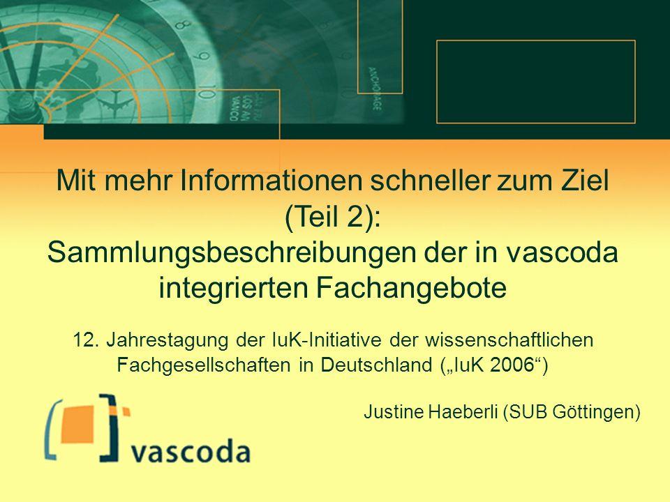 Überschrift Texteingabe Mit mehr Informationen schneller zum Ziel (Teil 2): Sammlungsbeschreibungen der in vascoda integrierten Fachangebote 12. Jahre