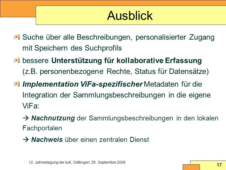 12. Jahrestagung der IuK, Göttingen: 28. September 2006 17 Ausblick Suche über alle Beschreibungen, personalisierter Zugang mit Speichern des Suchprof