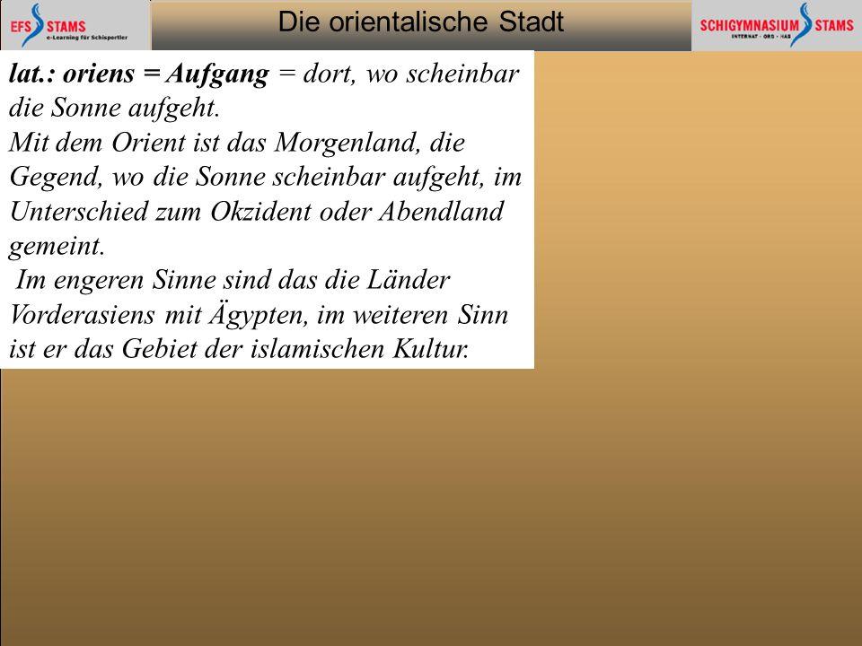 Die orientalische Stadt he (c) Orientalische Streifzüge 32 Seitentitel Seite #/# Inhaltsseite: Text+Grafik (Typ 3) Text Fließtext, (max.