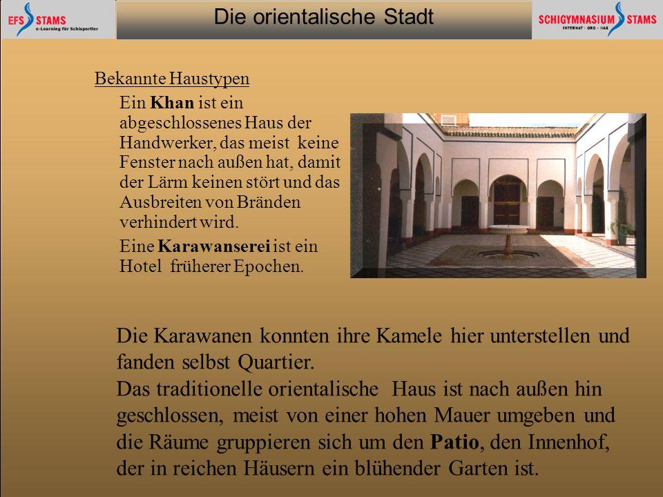 Die orientalische Stadt he (c) Orientalische Streifzüge 15 Bekannte Haustypen Ein Khan ist ein abgeschlossenes Haus der Handwerker, das meist keine Fe