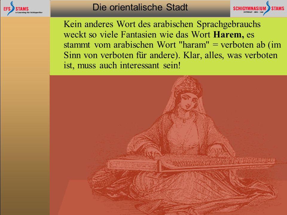Die orientalische Stadt he (c) Orientalische Streifzüge 19 Kein anderes Wort des arabischen Sprachgebrauchs weckt so viele Fantasien wie das Wort Hare