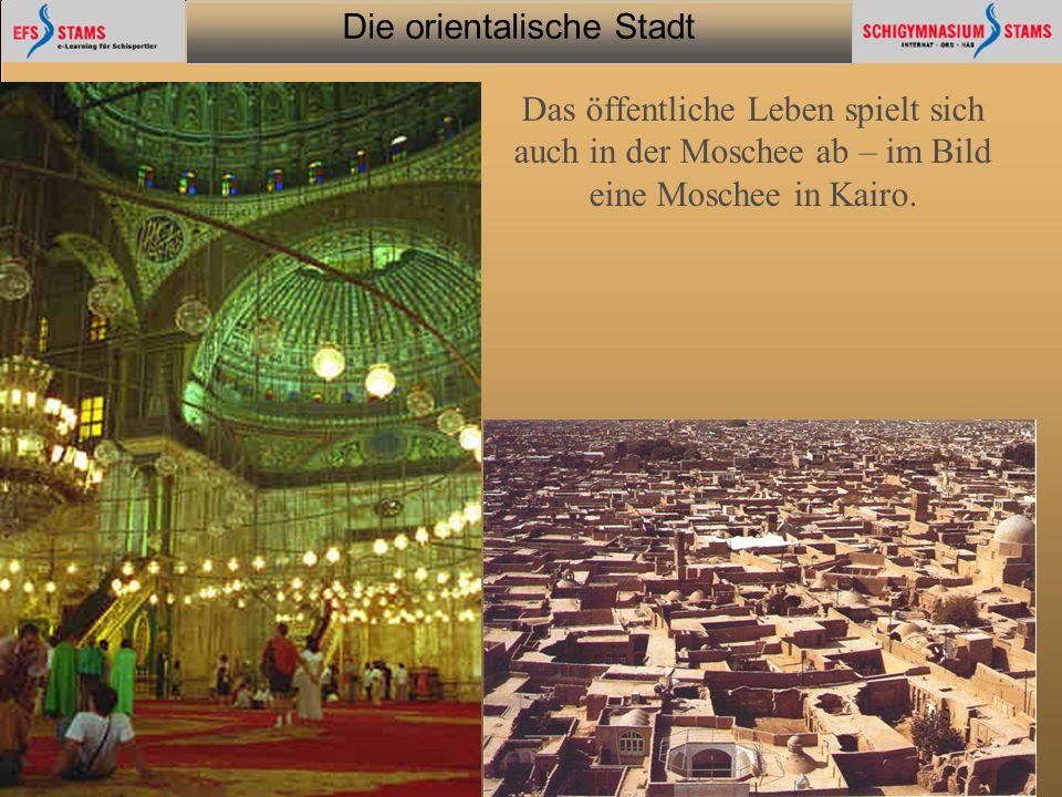 Die orientalische Stadt he (c) Orientalische Streifzüge 22 Das öffentliche Leben spielt sich auch in der Moschee ab – im Bild eine Moschee in Kairo.