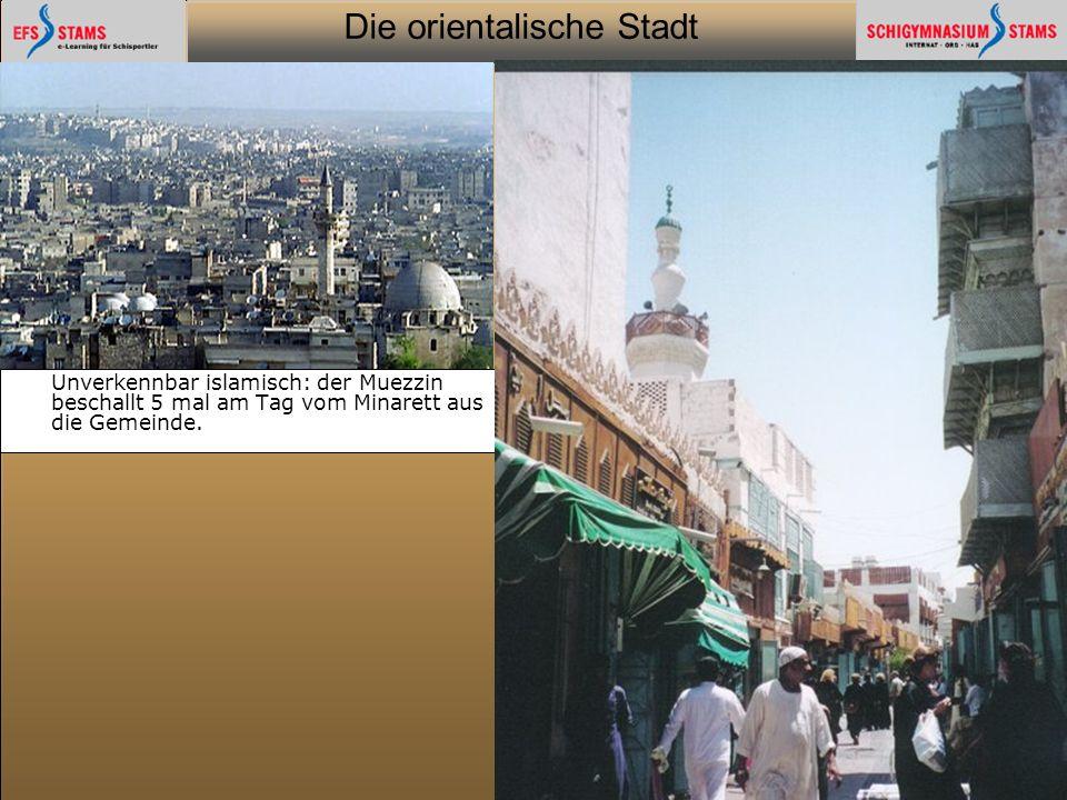 Die orientalische Stadt he (c) Orientalische Streifzüge 23 Unverkennbar islamisch: der Muezzin beschallt 5 mal am Tag vom Minarett aus die Gemeinde.