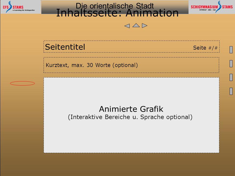 Die orientalische Stadt he (c) Orientalische Streifzüge 33 Inhaltsseite: Animation Animierte Grafik (Interaktive Bereiche u. Sprache optional) Kurztex