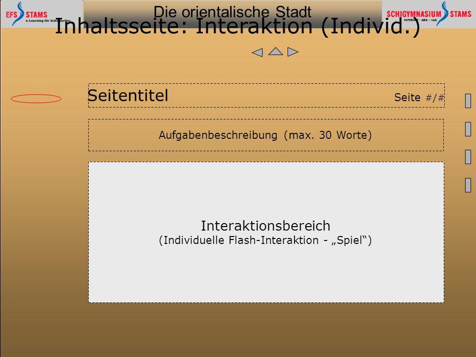Die orientalische Stadt he (c) Orientalische Streifzüge 35 Inhaltsseite: Interaktion (Individ.) Aufgabenbeschreibung (max. 30 Worte) Interaktionsberei