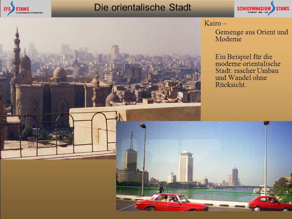 Die orientalische Stadt he (c) Orientalische Streifzüge 9 Kairo – Gemenge aus Orient und Moderne Ein Beispiel für die moderne orientalische Stadt: ras