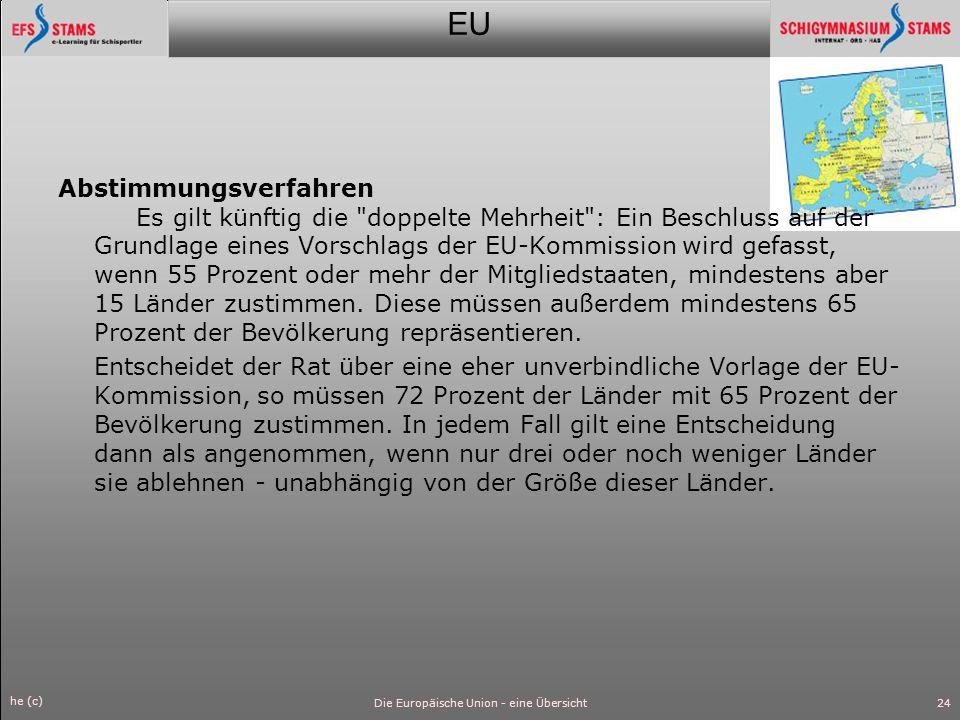 EU he (c) Die Europäische Union - eine Übersicht25 Außerdem wurden folgende Zusatzklauseln vereinbart: Auf einigen Gebieten, auf denen der Ministerrat einstimmig entscheiden muss, kann der Europäische Rat ( Gipfel ) - ebenfalls mit Einstimmigkeit - entscheiden, dass im Ministerrat doch eine Mehrheitsentscheidung möglich ist.