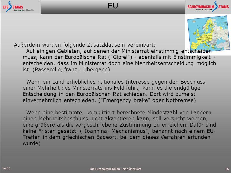 EU he (c) Die Europäische Union - eine Übersicht26 Veto-Recht Es gibt künftig mehr Politikbereiche, in denen mit Mehrheit entschieden werden kann.