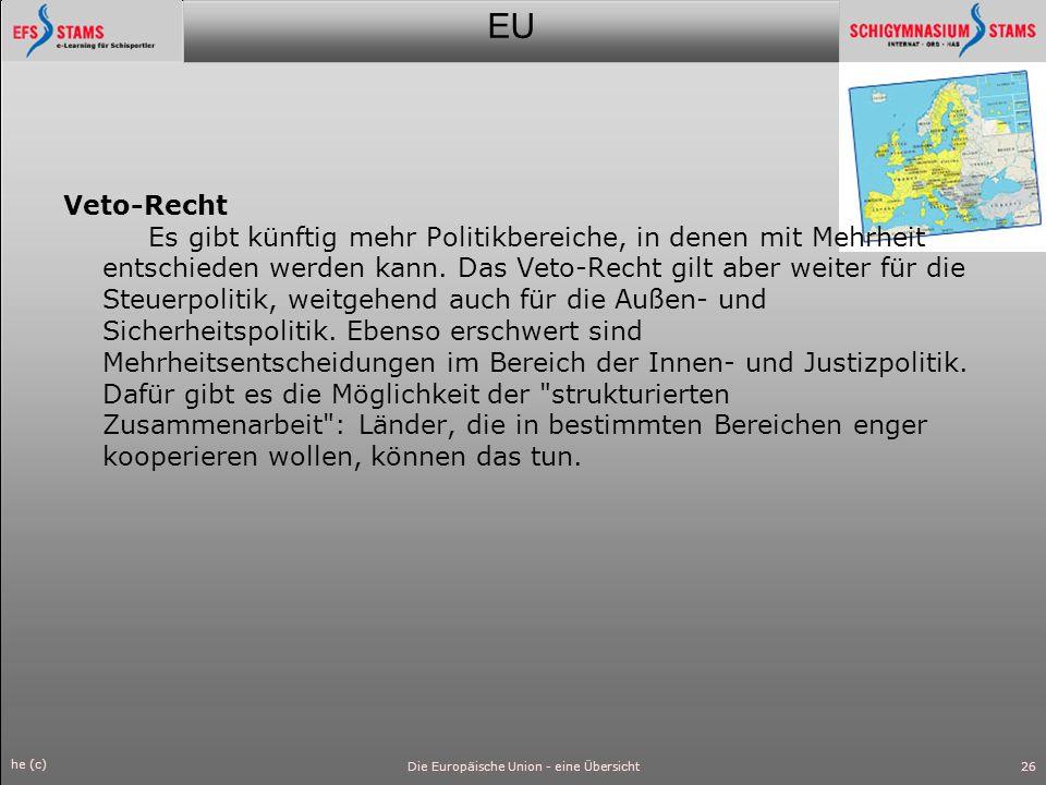 EU he (c) Die Europäische Union - eine Übersicht27 Außenminister Der Außenminister übernimmt sowohl die Aufgaben des außenpolitischen Beauftragten des EU-Rats als auch jene des EU- Kommissars für Außenbeziehungen ( Doppelhut ).
