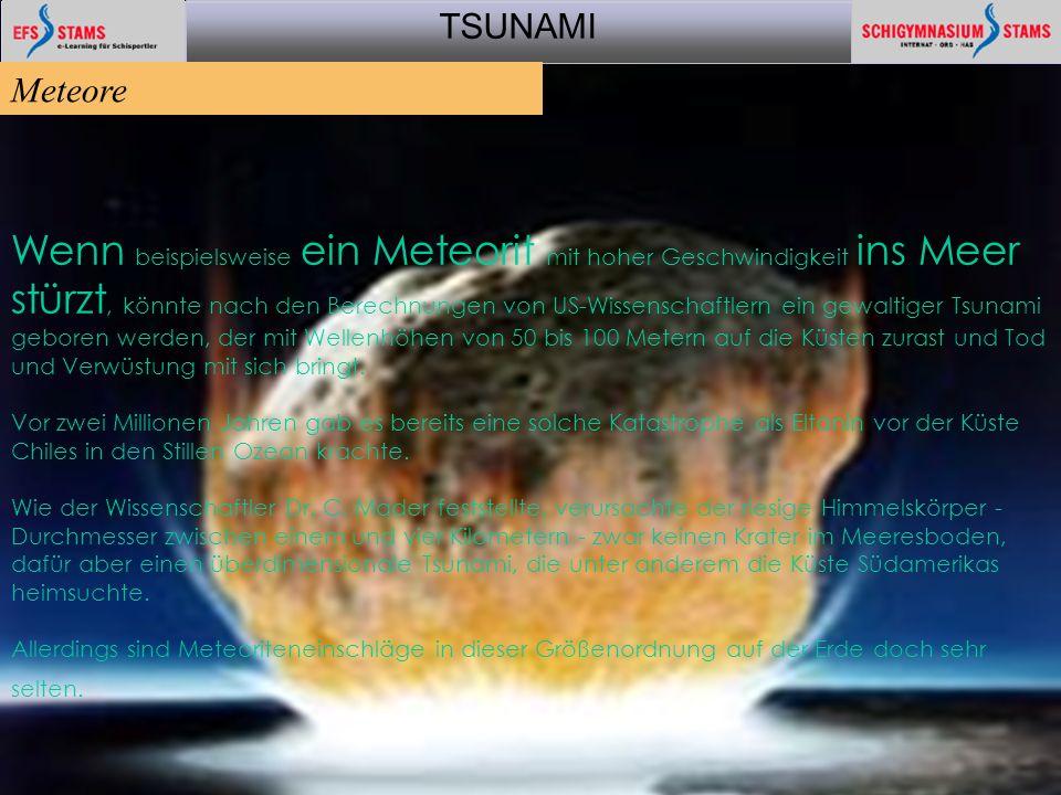 TSUNAMI aktuell 200512 Wenn beispielsweise ein Meteorit mit hoher Geschwindigkeit ins Meer stürzt, könnte nach den Berechnungen von US-Wissenschaftler