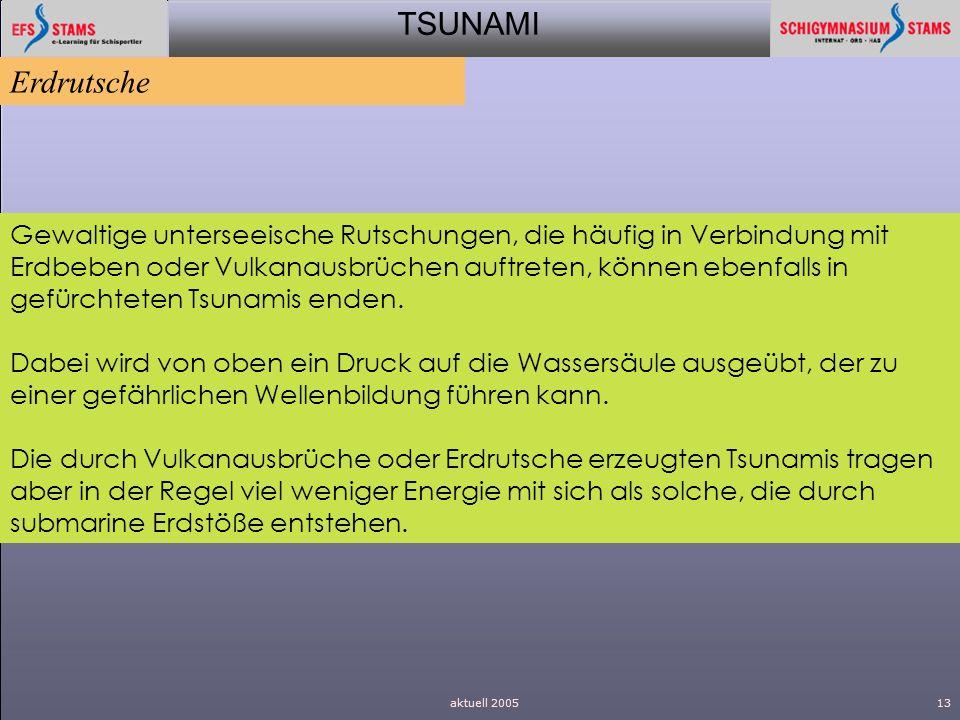 TSUNAMI aktuell 200513 Gewaltige unterseeische Rutschungen, die häufig in Verbindung mit Erdbeben oder Vulkanausbrüchen auftreten, können ebenfalls in