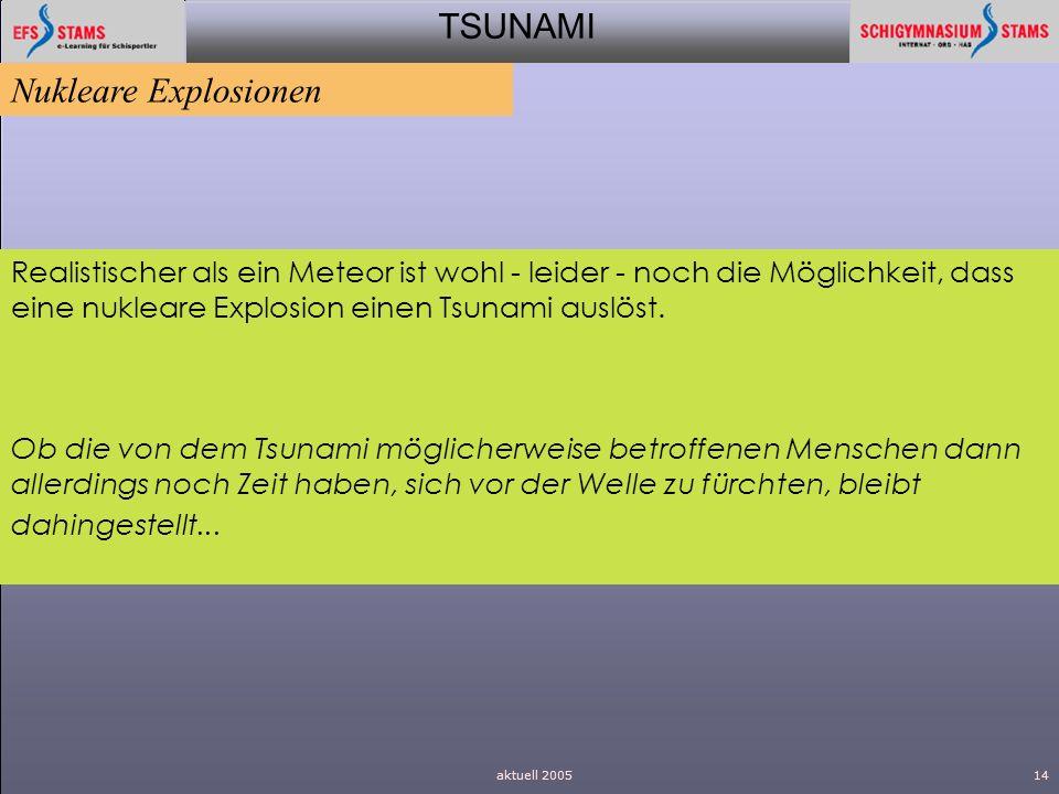 TSUNAMI aktuell 200514 Realistischer als ein Meteor ist wohl - leider - noch die Möglichkeit, dass eine nukleare Explosion einen Tsunami auslöst. Ob d