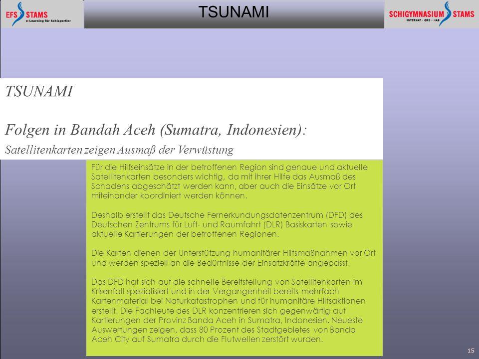 TSUNAMI aktuell 200515 TSUNAMI Folgen in Bandah Aceh (Sumatra, Indonesien): Satellitenkarten zeigen Ausmaß der Verwüstung Für die Hilfseinsätze in der