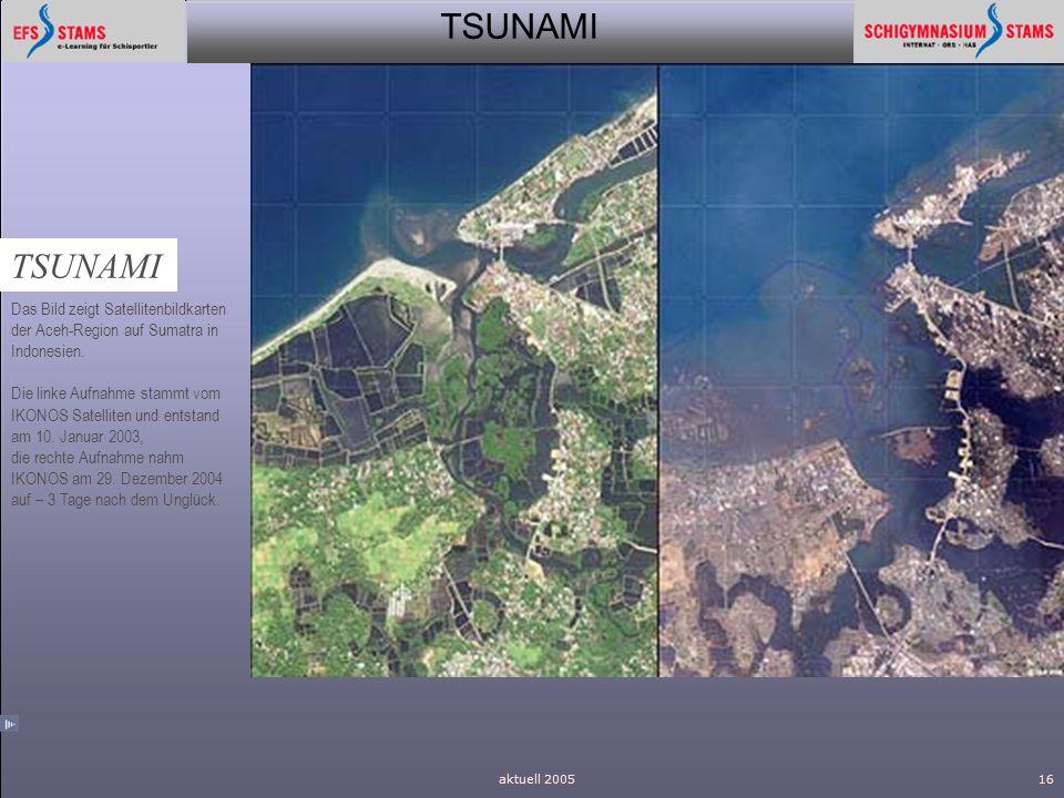 TSUNAMI aktuell 200516 TSUNAMI Das Bild zeigt Satellitenbildkarten der Aceh-Region auf Sumatra in Indonesien. Die linke Aufnahme stammt vom IKONOS Sat