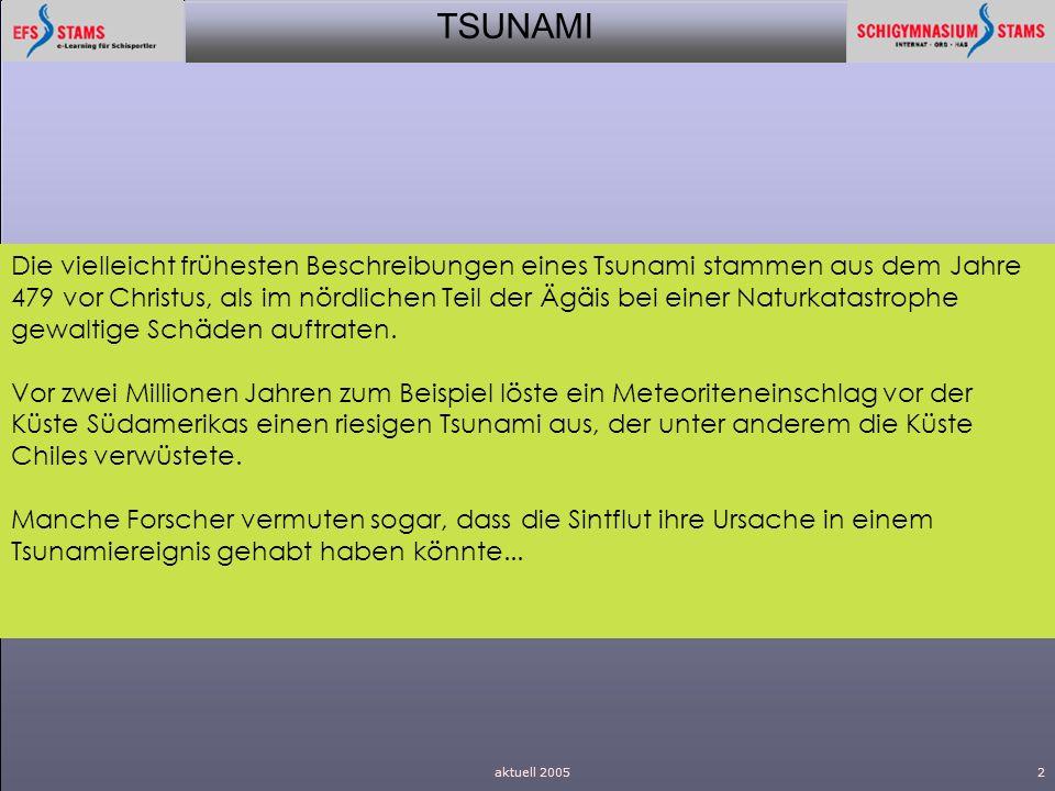 TSUNAMI aktuell 20052 Die vielleicht frühesten Beschreibungen eines Tsunami stammen aus dem Jahre 479 vor Christus, als im nördlichen Teil der Ägäis b