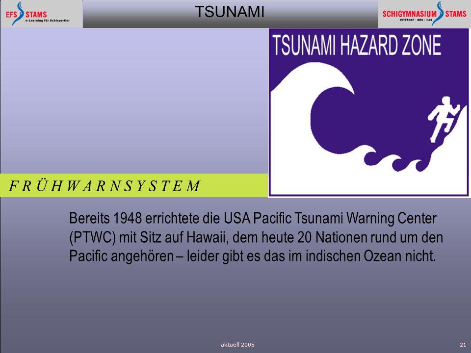 TSUNAMI aktuell 200521 F R Ü H W A R N S Y S T E M Bereits 1948 errichtete die USA Pacific Tsunami Warning Center (PTWC) mit Sitz auf Hawaii, dem heut