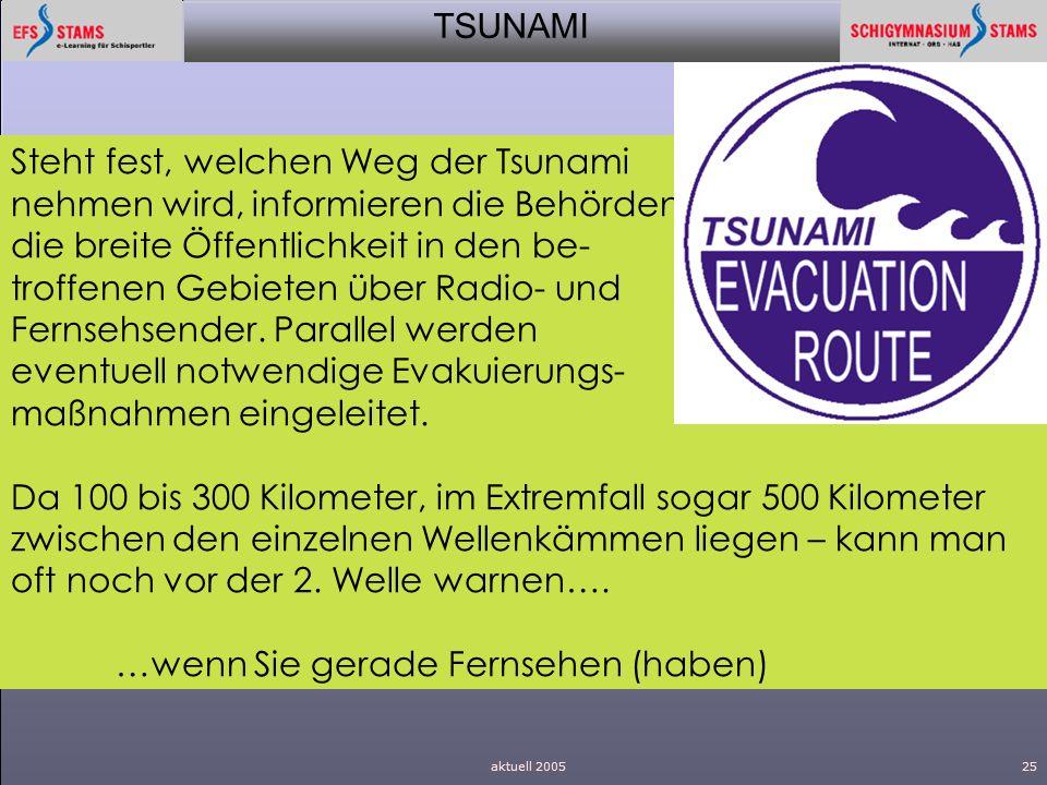 TSUNAMI aktuell 200525 Steht fest, welchen Weg der Tsunami nehmen wird, informieren die Behörden die breite Öffentlichkeit in den be- troffenen Gebiet