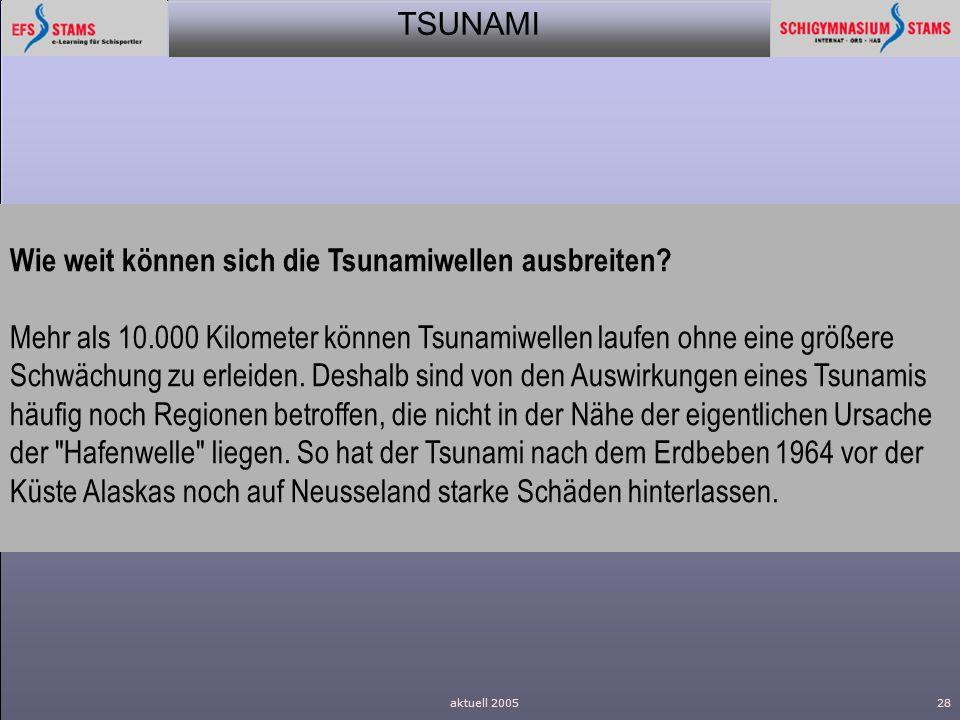 TSUNAMI aktuell 200528 Wie weit können sich die Tsunamiwellen ausbreiten? Mehr als 10.000 Kilometer können Tsunamiwellen laufen ohne eine größere Schw