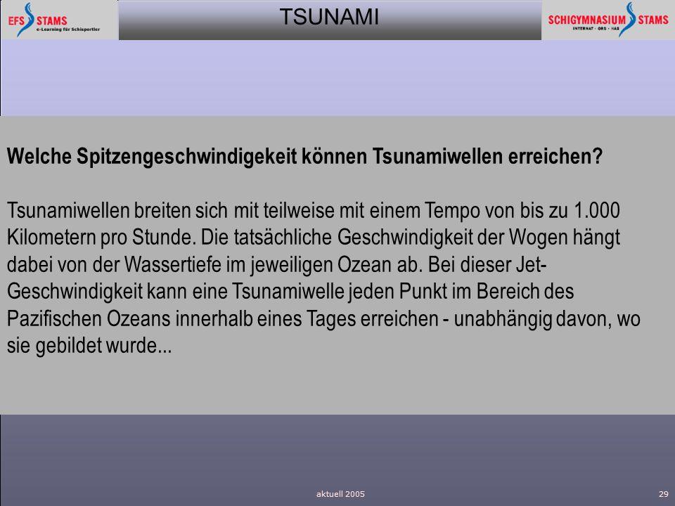 TSUNAMI aktuell 200529 Welche Spitzengeschwindigekeit können Tsunamiwellen erreichen? Tsunamiwellen breiten sich mit teilweise mit einem Tempo von bis