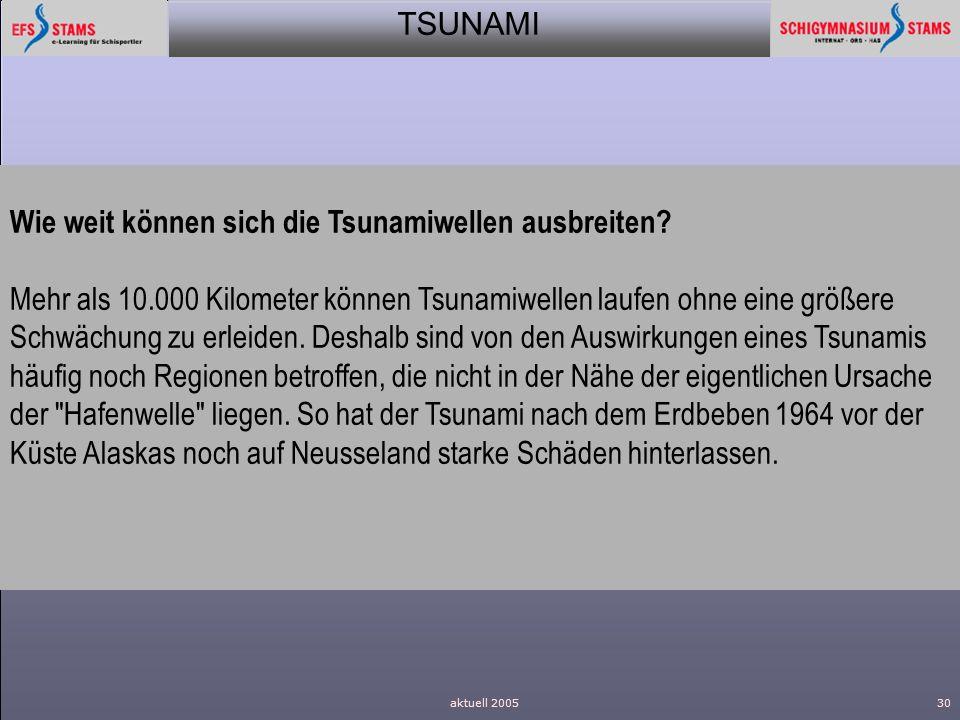 TSUNAMI aktuell 200530 Wie weit können sich die Tsunamiwellen ausbreiten? Mehr als 10.000 Kilometer können Tsunamiwellen laufen ohne eine größere Schw