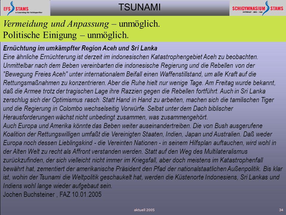 TSUNAMI aktuell 200534 Vermeidung und Anpassung – unmöglich. Politische Einigung – unmöglich. Ernüchtung im umkämpfter Region Aceh und Sri Lanka Eine