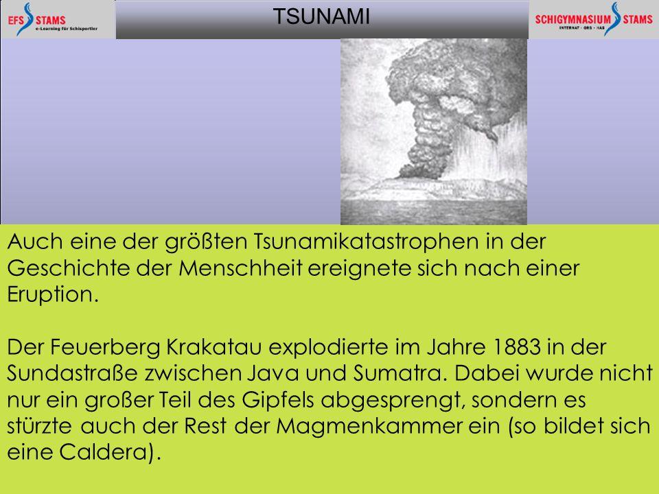 TSUNAMI aktuell 20059 Auch eine der größten Tsunamikatastrophen in der Geschichte der Menschheit ereignete sich nach einer Eruption. Der Feuerberg Kra