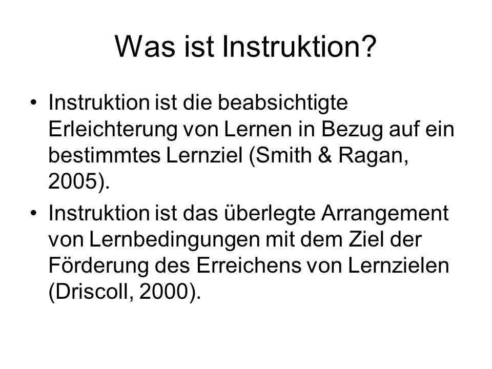 Was ist Instruktion? Instruktion ist die beabsichtigte Erleichterung von Lernen in Bezug auf ein bestimmtes Lernziel (Smith & Ragan, 2005). Instruktio