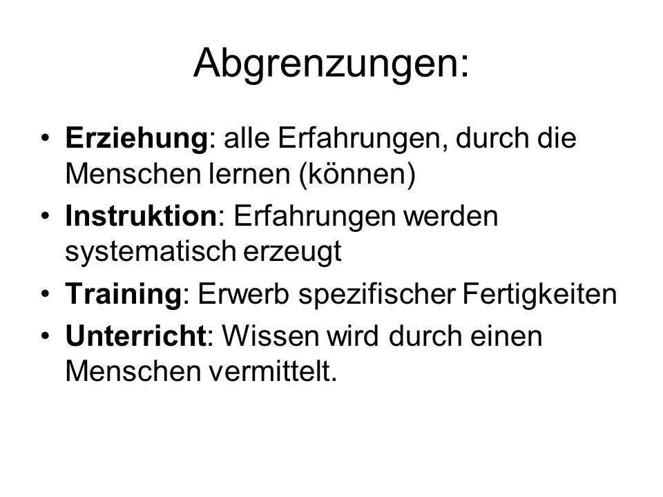 Abgrenzungen: Erziehung: alle Erfahrungen, durch die Menschen lernen (können) Instruktion: Erfahrungen werden systematisch erzeugt Training: Erwerb sp