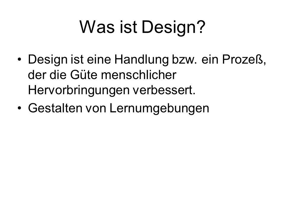 Was ist Design? Design ist eine Handlung bzw. ein Prozeß, der die Güte menschlicher Hervorbringungen verbessert. Gestalten von Lernumgebungen