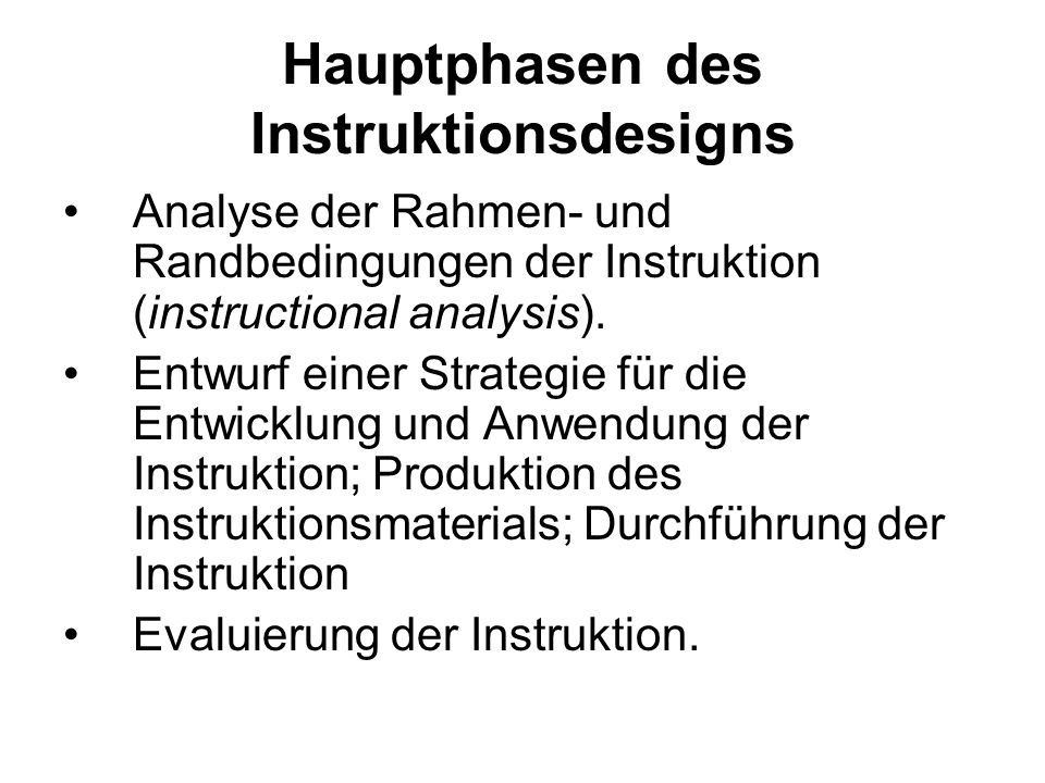 Hauptphasen des Instruktionsdesigns Analyse der Rahmen- und Randbedingungen der Instruktion (instructional analysis).