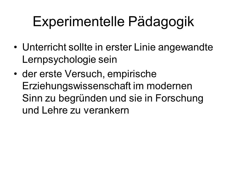 Experimentelle Pädagogik Unterricht sollte in erster Linie angewandte Lernpsychologie sein der erste Versuch, empirische Erziehungswissenschaft im mod