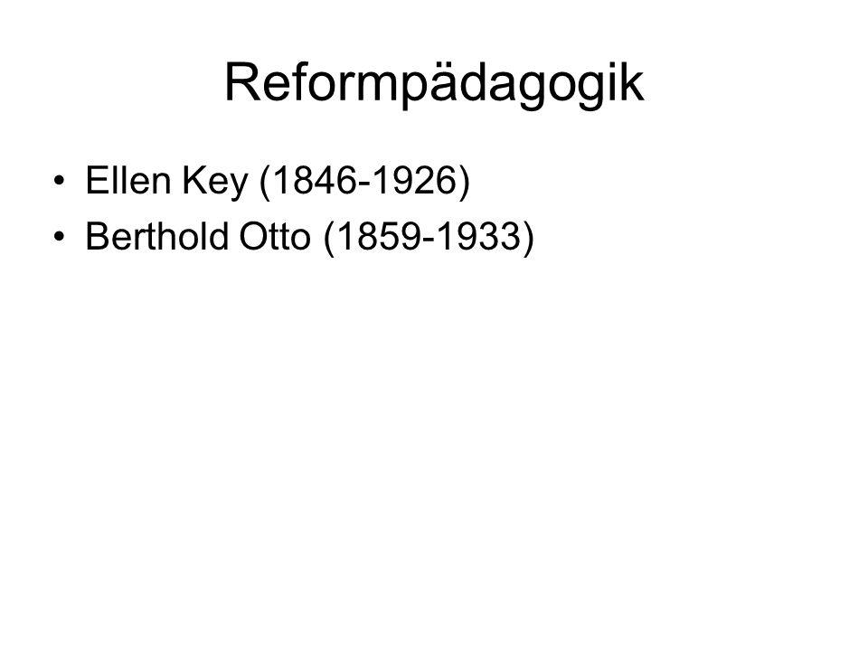 Reformpädagogik Ellen Key (1846-1926) Berthold Otto (1859-1933)