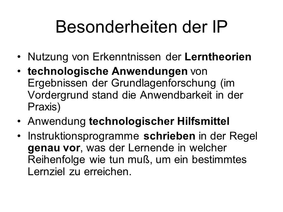 Besonderheiten der IP Nutzung von Erkenntnissen der Lerntheorien technologische Anwendungen von Ergebnissen der Grundlagenforschung (im Vordergrund st