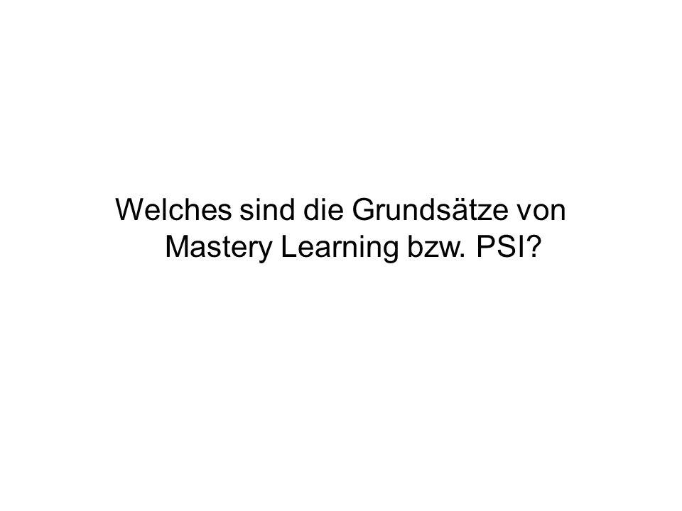 Welches sind die Grundsätze von Mastery Learning bzw. PSI?