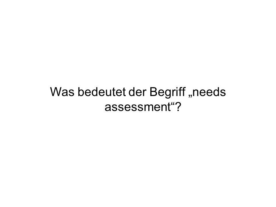 Was bedeutet der Begriff needs assessment?