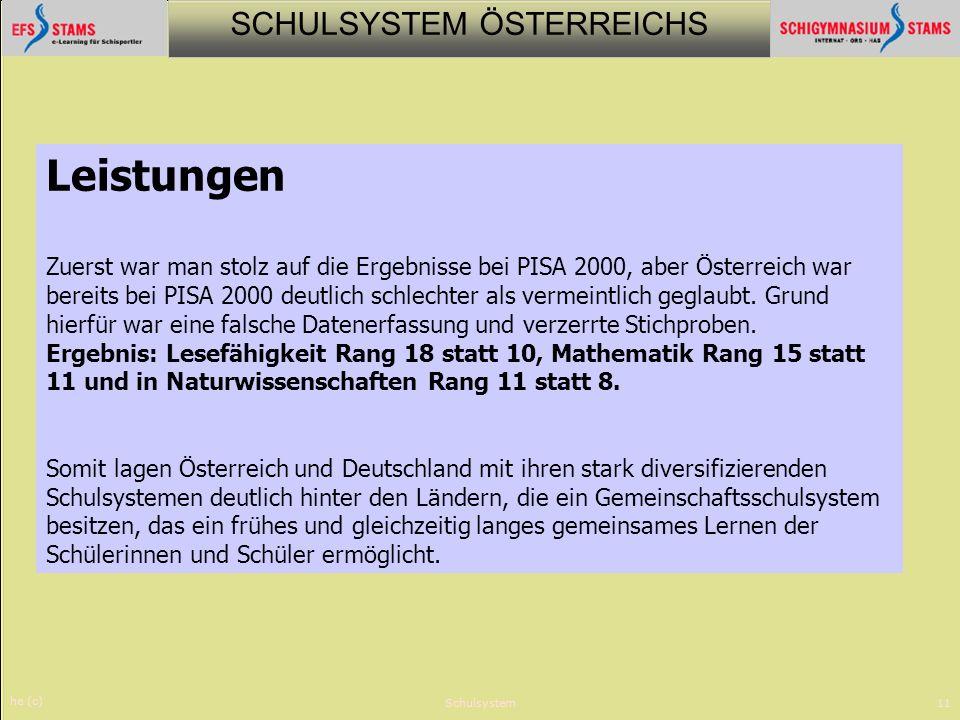 SCHULSYSTEM ÖSTERREICHS he (c) Schulsystem11 Leistungen Zuerst war man stolz auf die Ergebnisse bei PISA 2000, aber Österreich war bereits bei PISA 20
