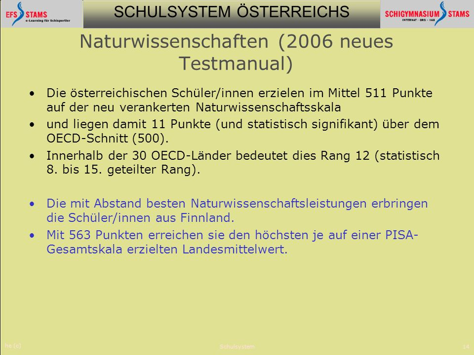 SCHULSYSTEM ÖSTERREICHS he (c) Schulsystem14 Naturwissenschaften (2006 neues Testmanual) Die österreichischen Schüler/innen erzielen im Mittel 511 Pun