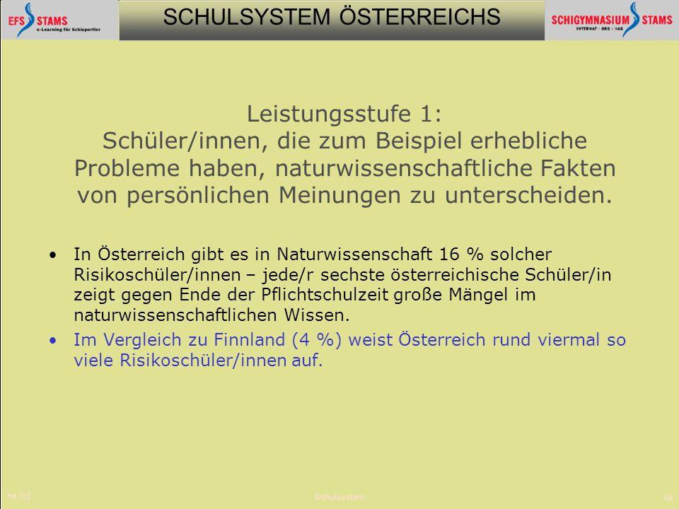 SCHULSYSTEM ÖSTERREICHS he (c) Schulsystem16 Leistungsstufe 1: Schüler/innen, die zum Beispiel erhebliche Probleme haben, naturwissenschaftliche Fakte