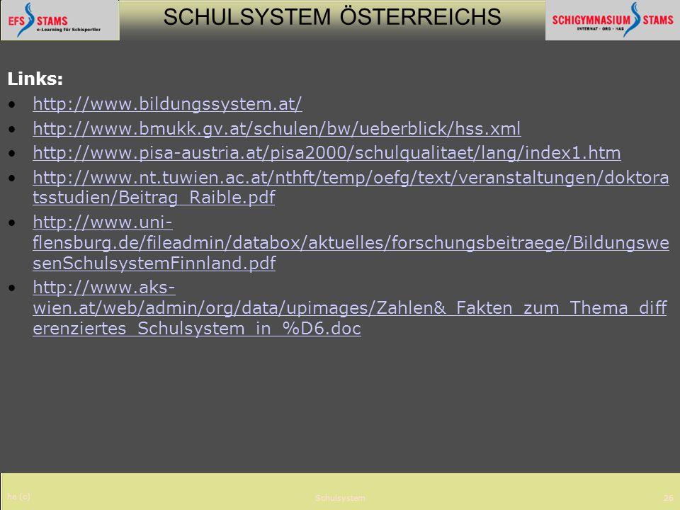 SCHULSYSTEM ÖSTERREICHS he (c) Schulsystem26 Links: http://www.bildungssystem.at/ http://www.bmukk.gv.at/schulen/bw/ueberblick/hss.xml http://www.pisa