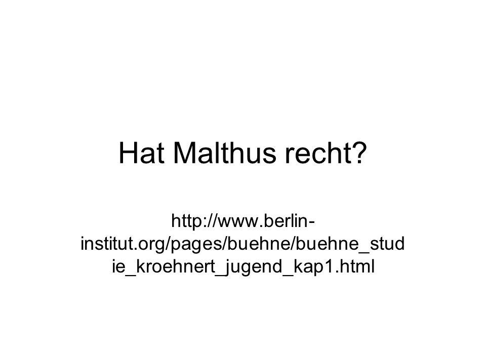 Hat Malthus recht? http://www.berlin- institut.org/pages/buehne/buehne_stud ie_kroehnert_jugend_kap1.html