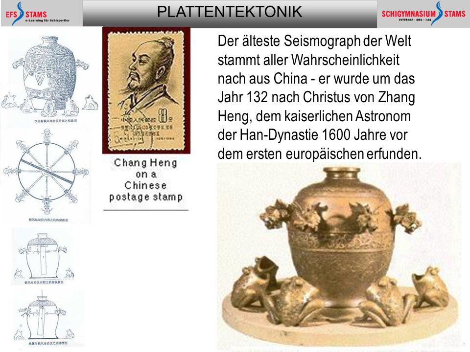 PLATTENTEKTONIK Plattentektonik16 Der älteste Seismograph der Welt stammt aller Wahrscheinlichkeit nach aus China - er wurde um das Jahr 132 nach Chri