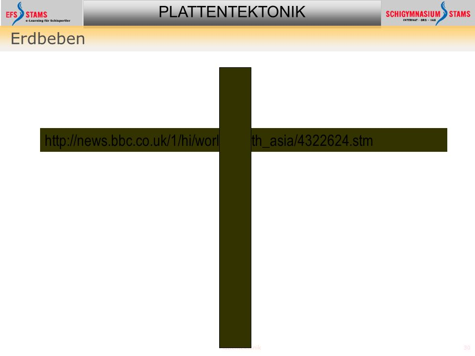 PLATTENTEKTONIK Plattentektonik30 Erdbeben http://news.bbc.co.uk/1/hi/world/south_asia/4322624.stm